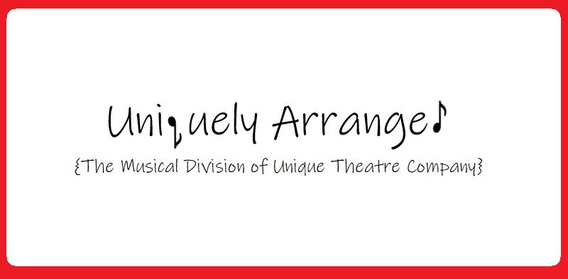 ♪ Uniquely Arranged ♪ – Unique Theatre Company